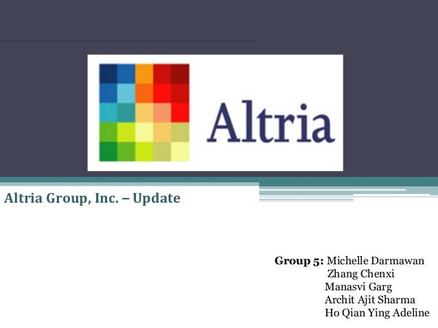 Altria  Group,  Inc.  –  Update  Group 5: Michelle Darmawan Zhang Chenxi Manasvi Garg Archit Ajit Sharma Ho Qian Y...