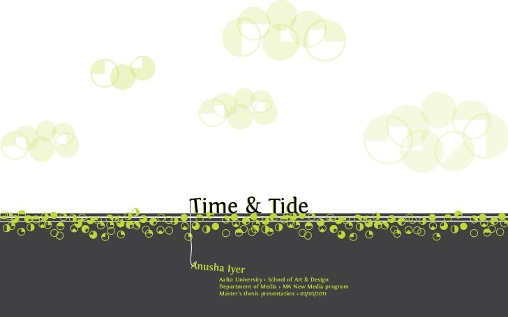 ime & Tide Aalto University > School of Art & Design Department of Media > MA New Media program Master's thesis presentati...