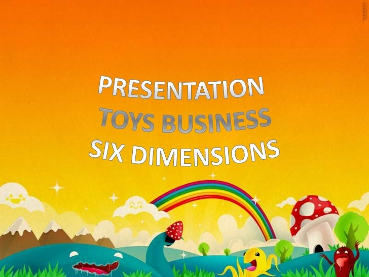 PRESENTATIONTOYS BUSINESSSIX DIMENSIONS<br />