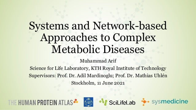 Systems and Network-based Approaches to Complex Metabolic Diseases Muhammad Arif Science for Life Laboratory, KTH Royal In...
