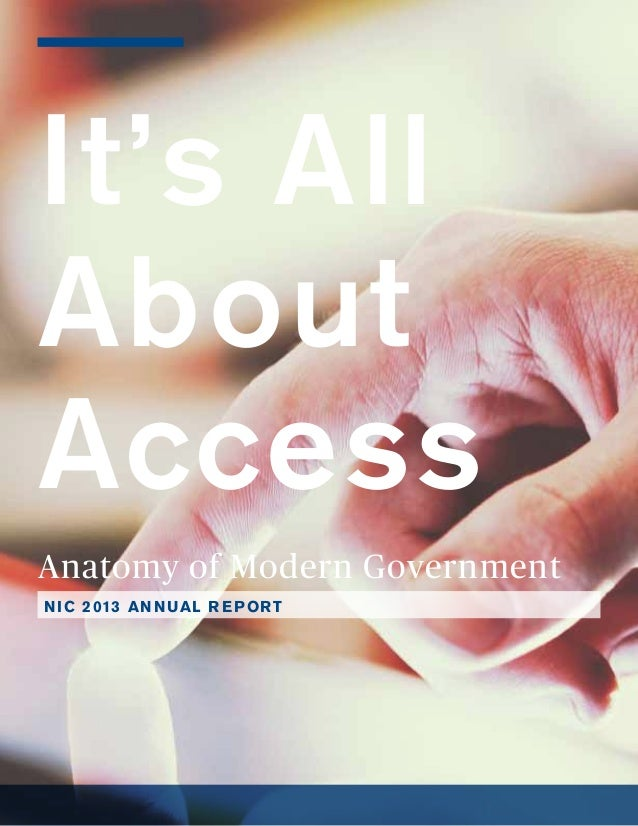 It's All About Access Anatomy of Modern Government NIC 2013 ANNUAL REPORT
