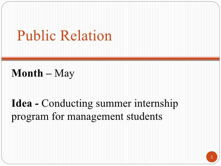 Public Relation  Month – May  Idea - Conducting summer internship program for management students                         ...