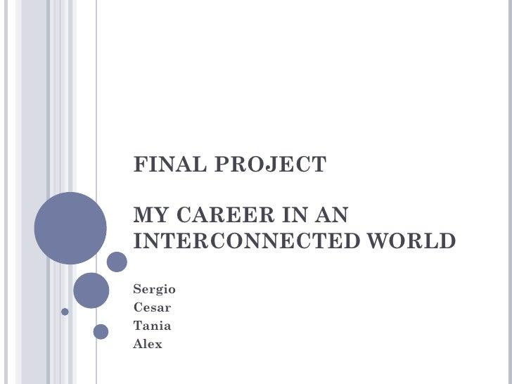 FINAL PROJECTMY CAREER IN ANINTERCONNECTED WORLDSergioCesarTaniaAlex