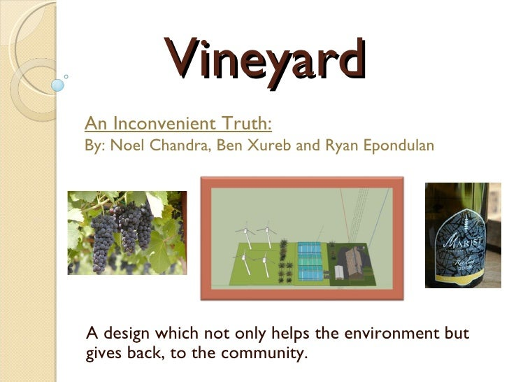 Vineyard A design which not only helps the environment but gives back, to the community.  An Inconvenient Truth: By: Noel ...