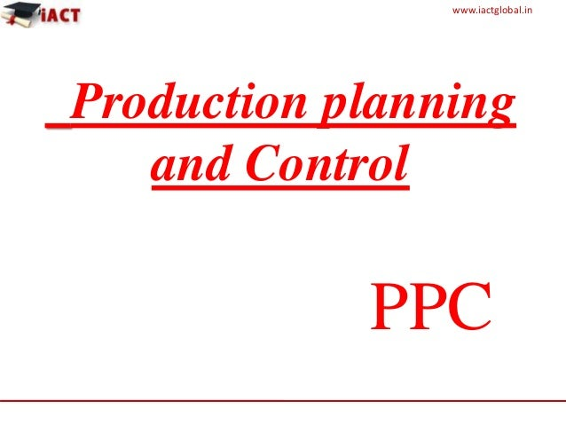 www.iactglobal.in Production planning and Control PPC