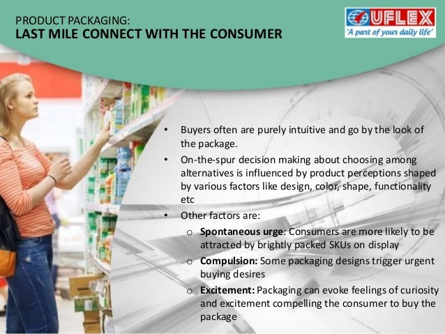 influence of product packaging on consumers Consumers come into contact with a package, its job in many cases is almost over,  eleven units of energy in the product while eliminating the packaging might.