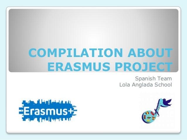 COMPILATION ABOUT ERASMUS PROJECT Spanish Team Lola Anglada School