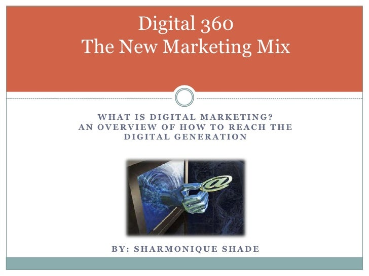 What is Digital Marketing?An Overview of how to Reach the digital generation<br />Digital 360The New Marketing Mix<br />By...
