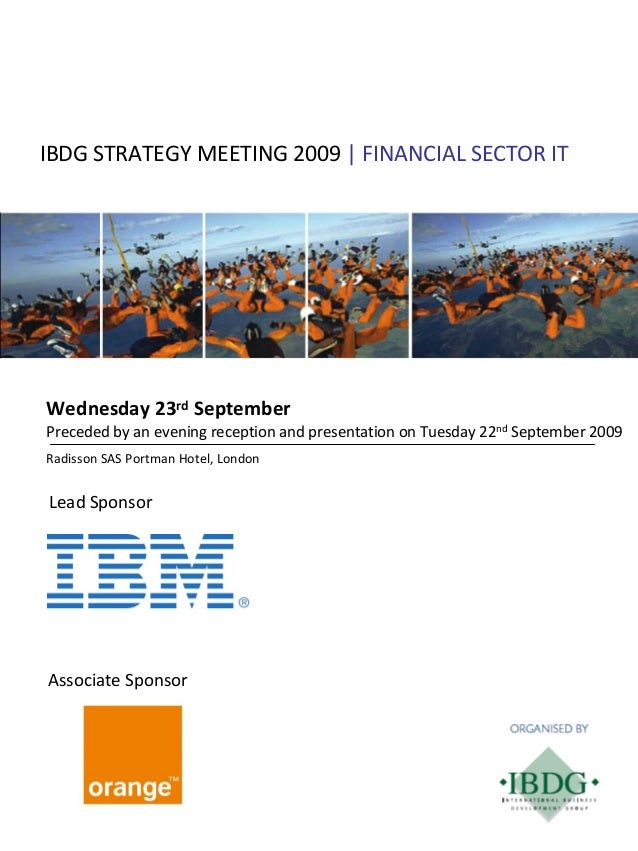 IBDG STRATEGY MEETING 2009 | FINANCIAL SECTOR IT  Wednesday 23rd September Preceded by an evening reception and presentati...