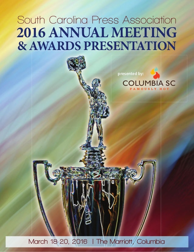 South Carolina Press Association 2016 ANNUAL MEETING & AWARDS PRESENTATION presented by: March 18-20, 2016 | The Marriott,...