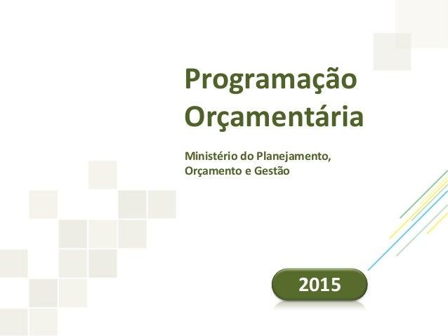 Programação Orçamentária Ministério do Planejamento, Orçamento e Gestão 2015