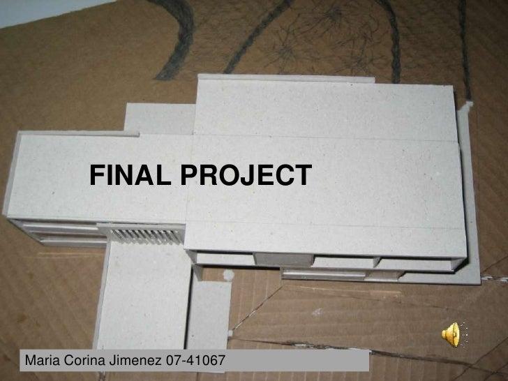FINAL PROJECT     Maria Corina Jimenez 07-41067