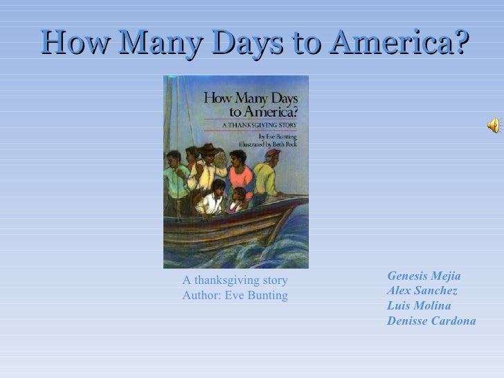 How Many Days to America?  A thanksgiving story Author: Eve Bunting         Genesis Mejia Alex Sanchez Luis Molina Denisse...