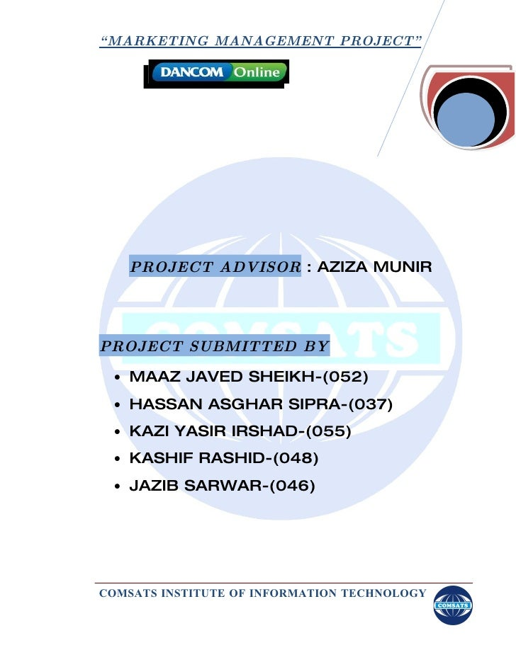""" MARKETING MANAGEMENT PROJECT""        PROJECT ADVISOR : AZIZA MUNIR     PROJECT SUBMITTED BY   • MAAZ JAVED SHEIKH-(052) ..."
