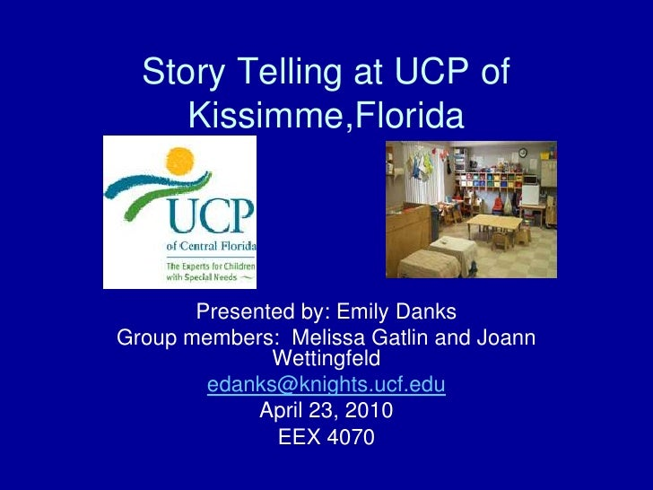 Story Telling at UCP of Kissimme,Florida<br />Presented by: Emily Danks<br />Group members:  Melissa Gatlin and Joann Wett...