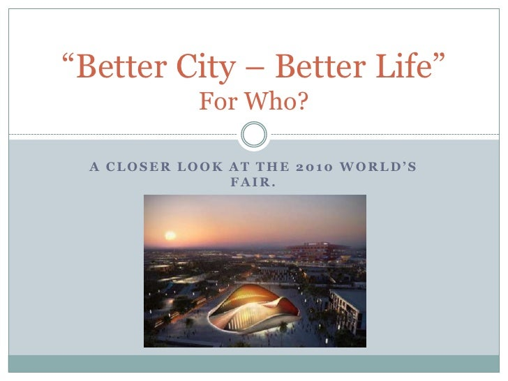 """A closer look at the 2010 World's Fair.<br />""""Better City – Better Life""""For Who?<br />"""