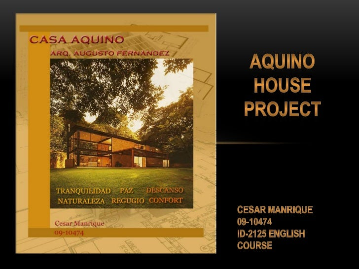 Aquino house project<br />Cesar Manrique<br />09-10474<br />Id-2125 english course<br />