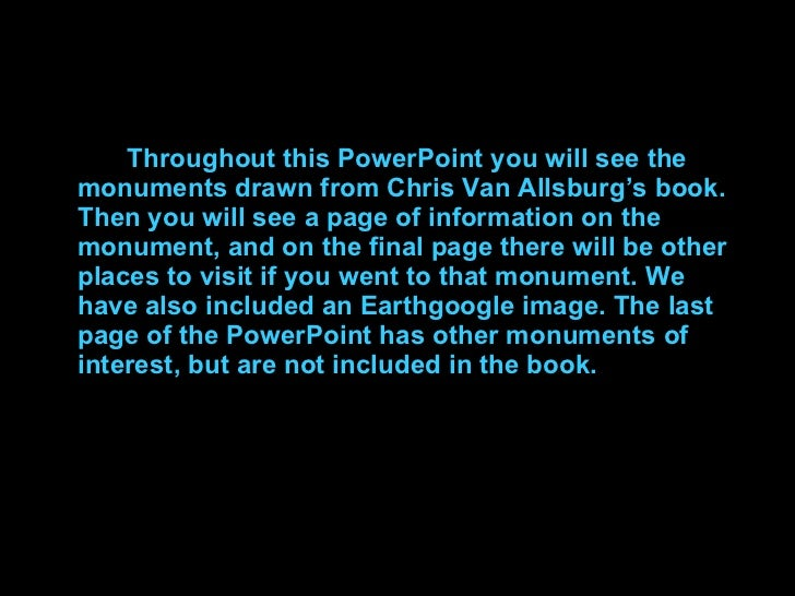 <ul><li>Throughout this PowerPoint you will see the monuments drawn from Chris Van Allsburg's book. Then you will see a pa...