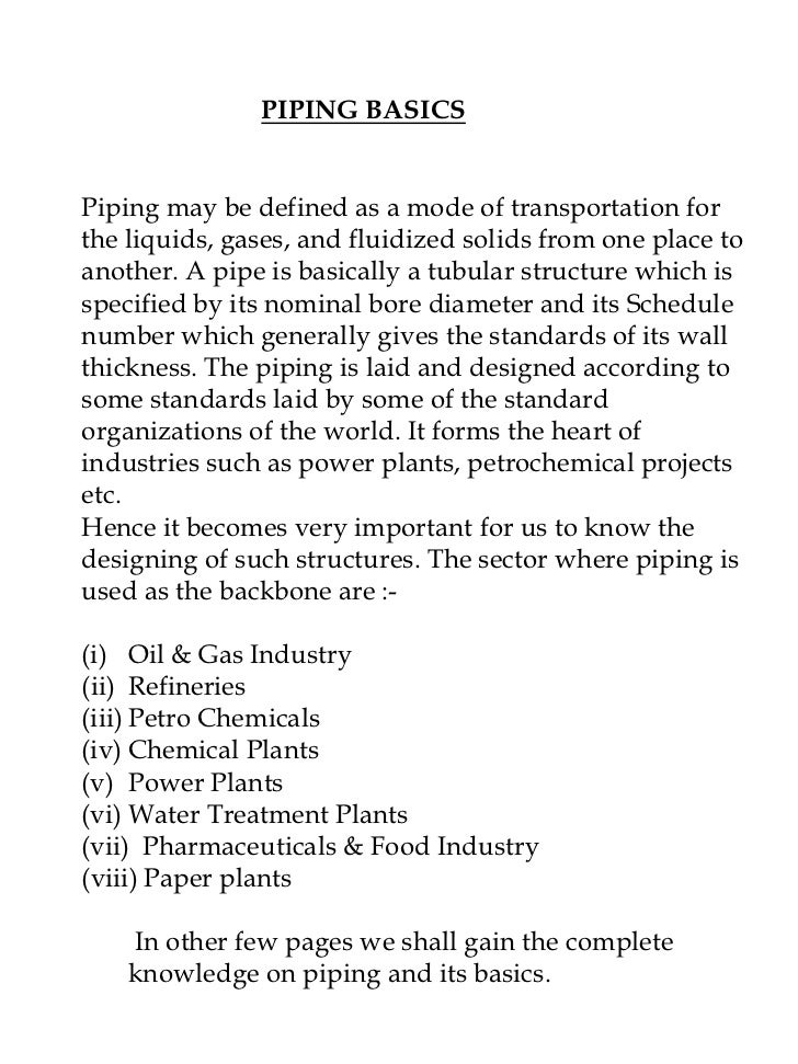 PIPING BASICSPiping may be defined as a mode of transportation forthe liquids, gases, and fluidized solids from one place ...