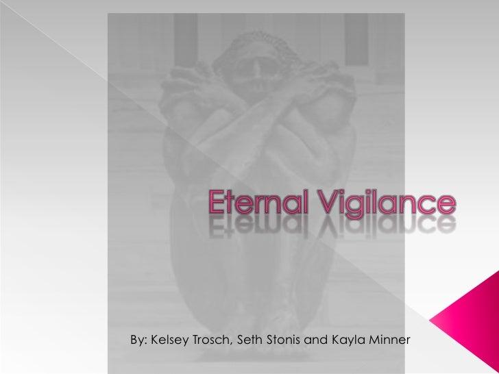 Eternal Vigilance<br />By: Kelsey Trosch, Seth Stonis and Kayla Minner<br />