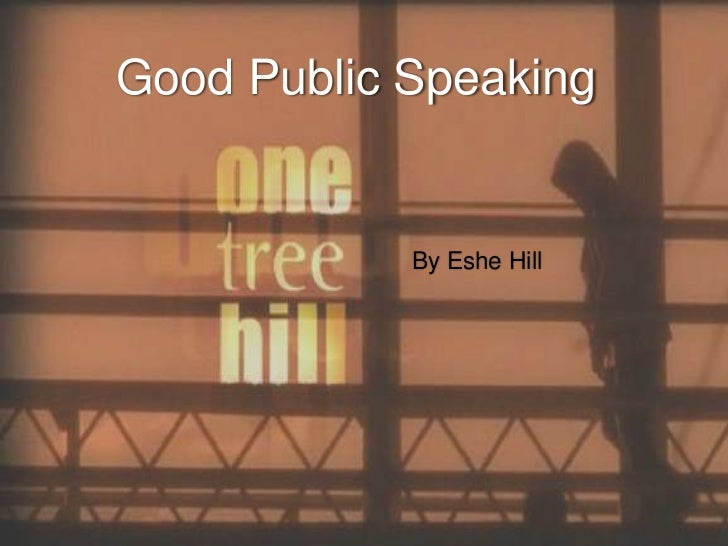 Good Public Speaking<br />By Eshe Hill <br />
