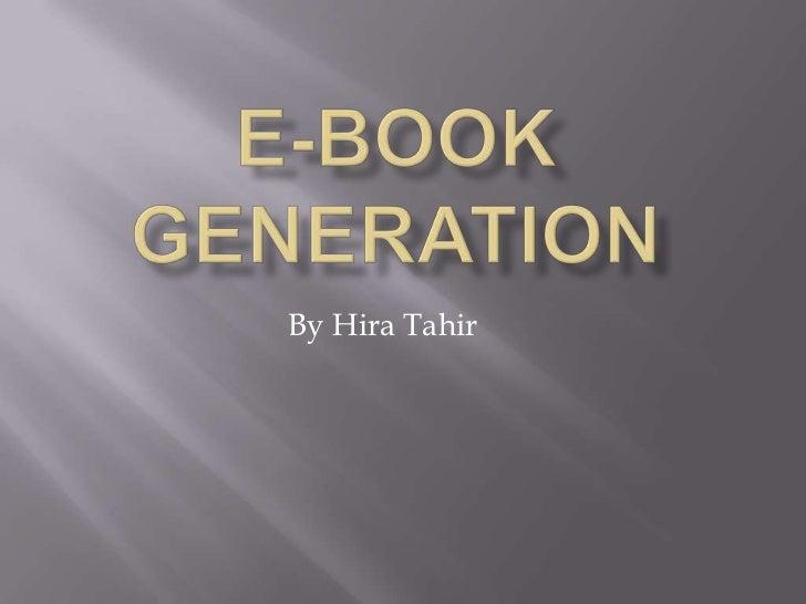 E-BOOK GENERATION<br />By HiraTahir<br />