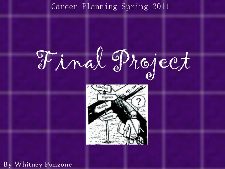 Final Project Career Planning Spring 2011 By Whitney Punzone