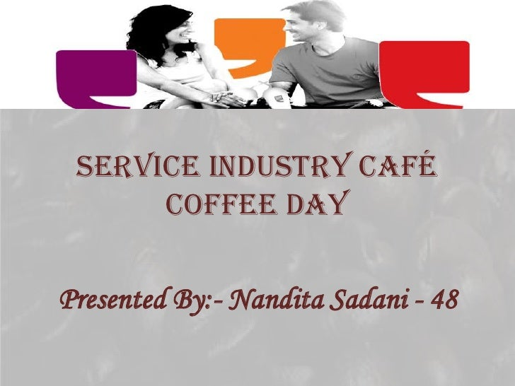 Service Industry Café      Coffee DayPresented By:- Nandita Sadani - 48