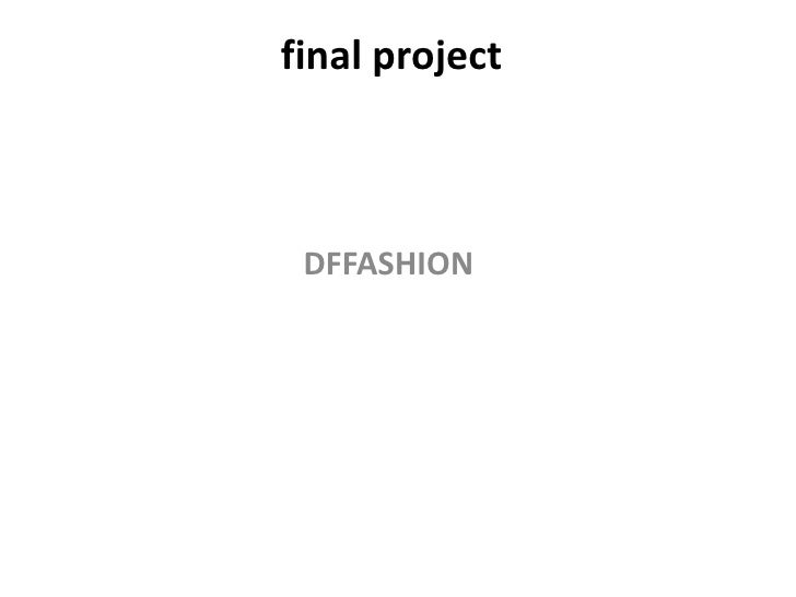 final project<br />DFFASHION<br />
