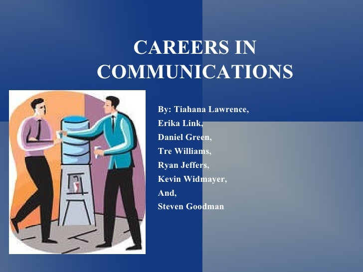 CAREERS INCOMMUNICATIONS    By: Tiahana Lawrence,    Erika Link,    Daniel Green,    Tre Williams,    Ryan Jeffers,    Kev...