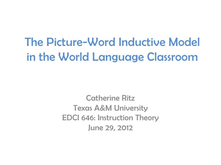 The Picture-Word Inductive Modelin the World Language Classroom            Catherine Ritz        Texas A&M University     ...