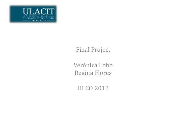 Final ProjectVerónica LoboRegina Flores III CO 2012