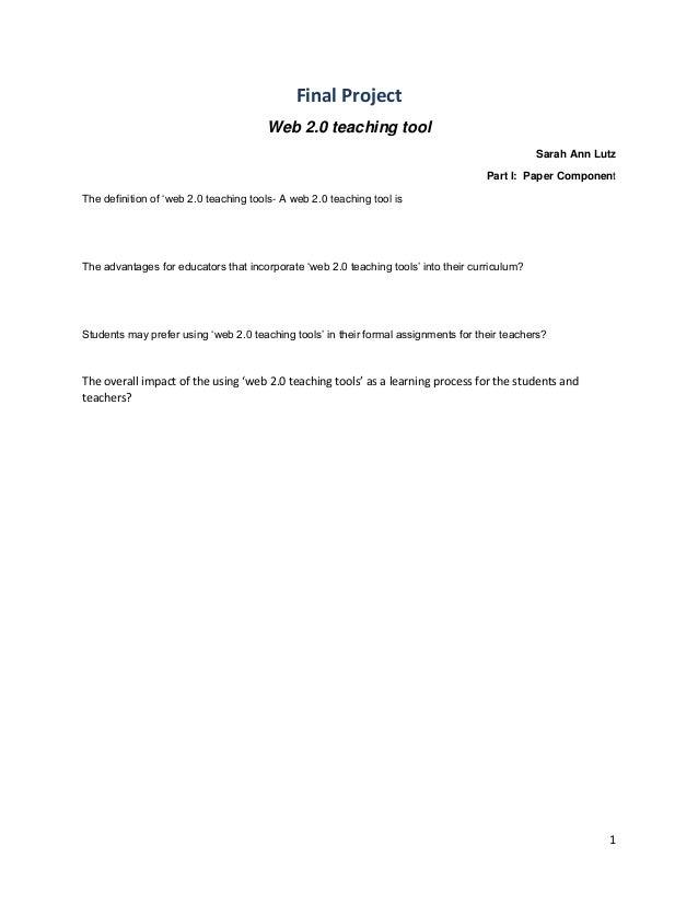 1Final ProjectWeb 2.0 teaching toolSarah Ann LutzPart I: Paper ComponentThe definition of 'web 2.0 teaching tools- A web 2...