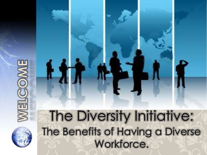 The Diversity Initiative:The Benefits of Having a Diverse          Workforce.