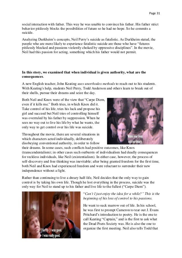 """perspectives """"dead poets society"""" The film has no one point of view or narrator, but rather follows the stories of multiple welton students, including neil perry, todd anderson, and knox overstreet while john keating is considered the film's main character, he's almost never featured on his own, but instead is shown primarily in relation to."""