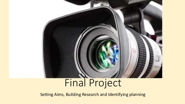Final Project Setting Aims, Building Research and Identifying planning