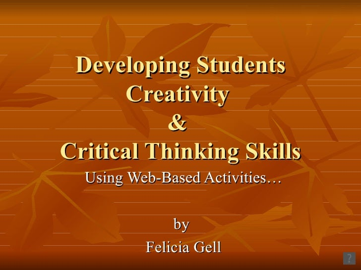 Developing Students Creativity  &  Critical Thinking Skills Using Web-Based Activities… by  Felicia Gell