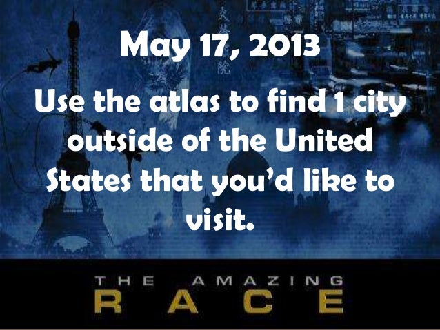 May 17, 2013Use the atlas to find 1 cityoutside of the UnitedStates that you'd like tovisit.