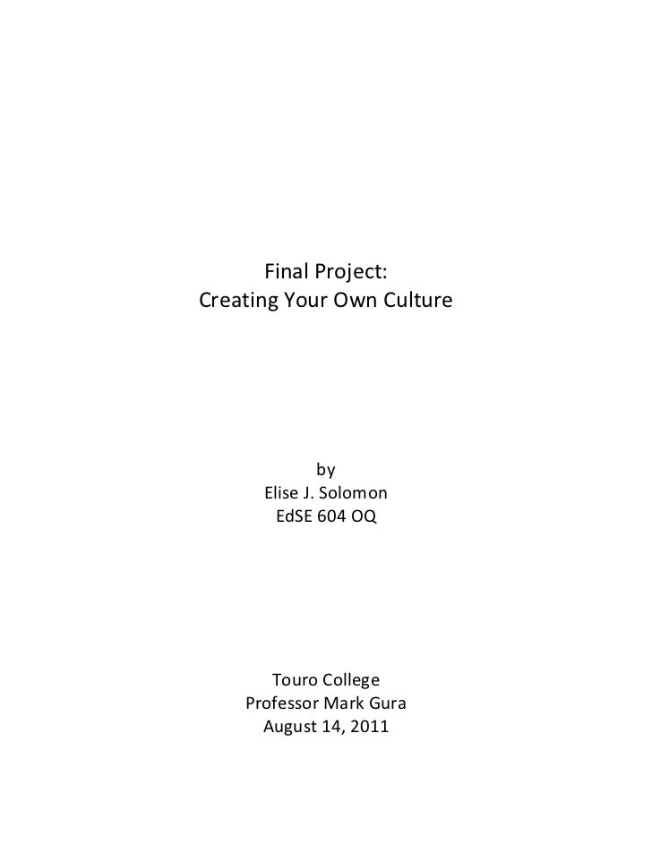 Final Project:<br />Creating Your Own Culture<br />by<br />Elise J. Solomon<br />EdSE 604 OQ<br />Touro College<br />Profe...