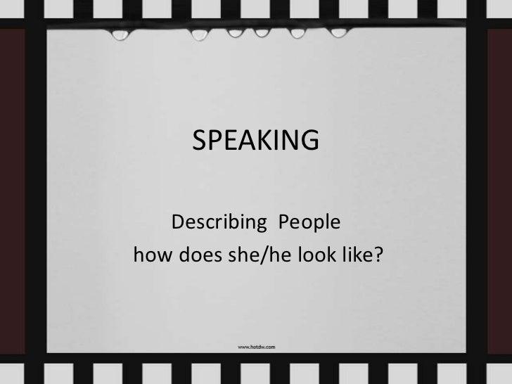 SPEAKING   Describing Peoplehow does she/he look like?