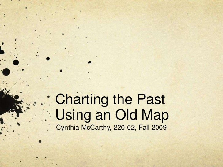 Charting the Past Using an Old Map<br />Cynthia McCarthy, 220-02, Fall 2009<br />