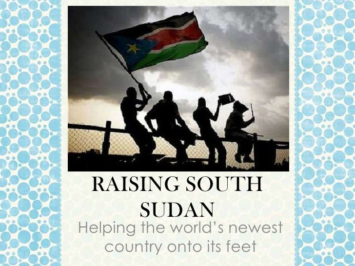 RAISING SOUTH     SUDANHelping the world's newest   country onto its feet
