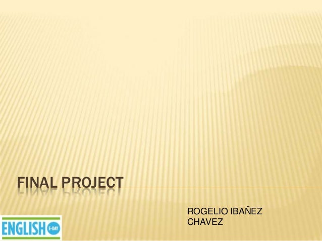 FINAL PROJECT                ROGELIO IBAÑEZ                CHAVEZ