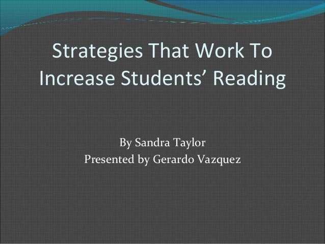 Strategies That Work To Increase Students' Reading By Sandra Taylor Presented by Gerardo Vazquez