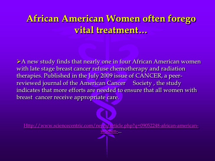 breast cancer in african american women Breast cancer is the second most common kind of cancer among women in the us unfortunately, there are racial disparities that result in a higher mortality rate.