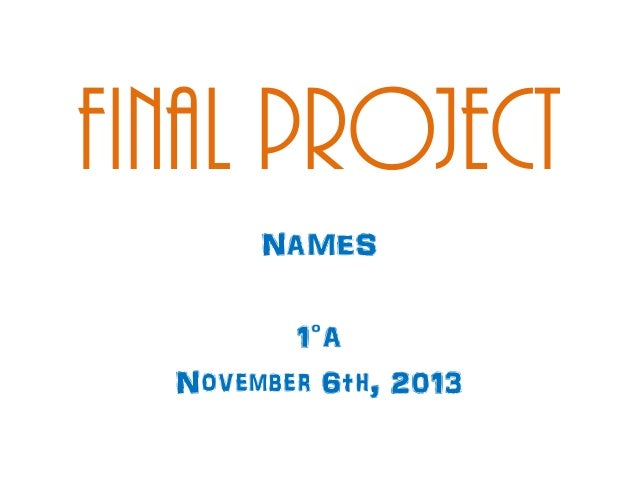 Final project NAMES 1°A November 6th, 2013
