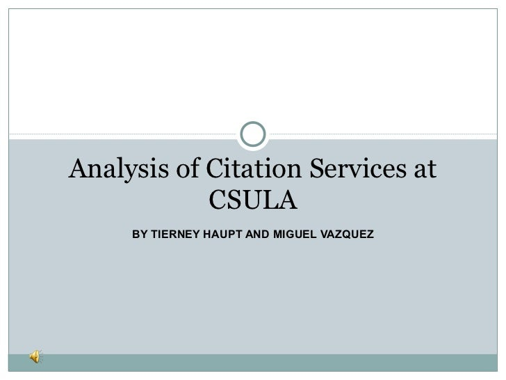 BY TIERNEY HAUPT AND MIGUEL VAZQUEZ Analysis of Citation Services at CSULA