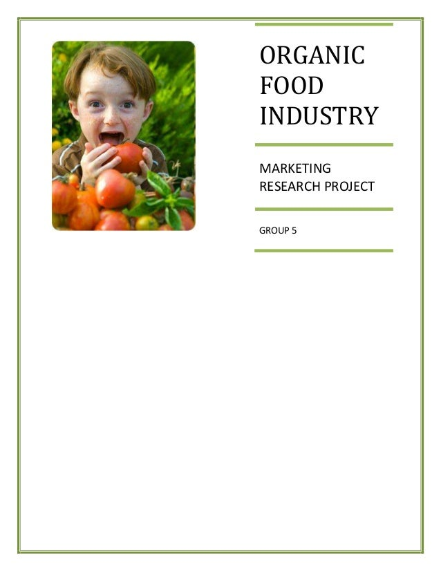 ORGANIC FOOD INDUSTRY MARKETING RESEARCH PROJECT GROUP 5