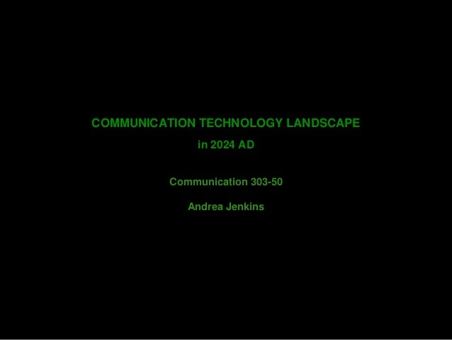 COMMUNICATION TECHNOLOGY LANDSCAPE in 2024 AD Communication 303-50 Andrea Jenkins