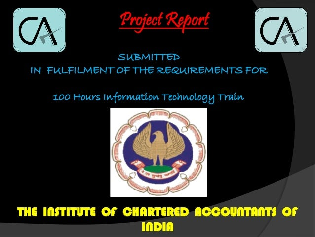 Project Report SUBMITTED IN FULFILMENT OF THE REQUIREMENTS FOR 100 Hours Information Technology Train THE INSTITUTE OF CHA...